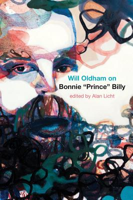 Will Oldham on Bonnie 'Prince' Billy By Oldham, Will/ Licht, Alan (EDT)